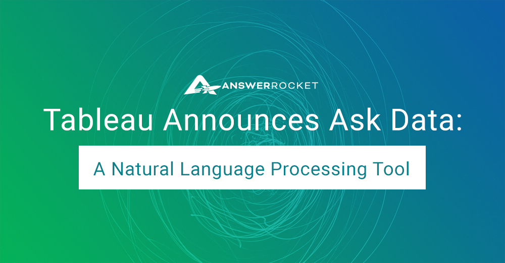 Tableau's Ask Data is a natural language processing tool that's joined the landscape of AI-powered analytics platforms like AnswerRocket.