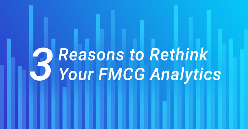 Check out our top 3 reasons to rethink FMCG analytics!