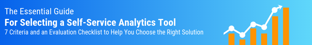Click this image to download the Essential Guide for Selecting a Self-Service Analytics Tool